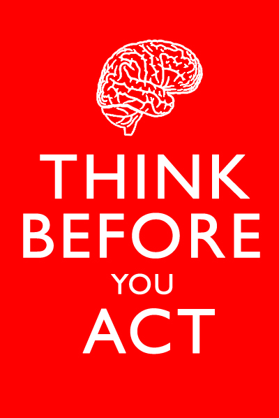 think before you act essay Think you meaning essay before act cody coursework matlab quizzes elijah: december 13, 2017 @archietx um no we mean legitimate sources, not propaganda.